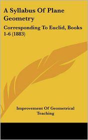 A Syllabus of Plane Geometry: Corresponding to Euclid, Books 1-6 (1883) - Of Improvement of Geometrical Teaching