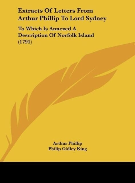 Extracts Of Letters From Arthur Phillip To Lord Sydney als Buch von Arthur Phillip - Kessinger Publishing, LLC