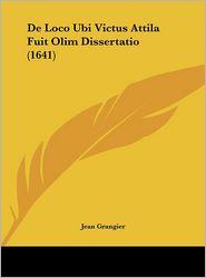 De Loco Ubi Victus Attila Fuit Olim Dissertatio (1641) - Jean Grangier