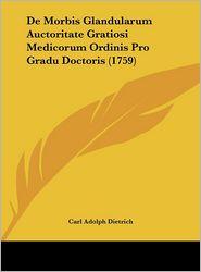 De Morbis Glandularum Auctoritate Gratiosi Medicorum Ordinis Pro Gradu Doctoris (1759) - Carl Adolph Dietrich