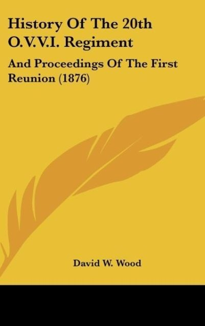 History Of The 20th O.V.V.I. Regiment als Buch von David W. Wood - Kessinger Publishing, LLC