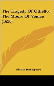 The Tragedy of Othello, the Moore of Venice (1630) - William Shakespeare
