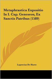 Metaphrastica Expositio in I. Cap. Geneseos, Ex Sanctis Patrmetaphrastica Expositio in I. Cap. Geneseos, Ex Sanctis Patribus (1589) Ibus (1589)