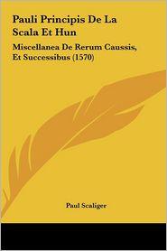 Pauli Principis De La Scala Et Hun: Miscellanea De Rerum Caussis, Et Successibus (1570) - Paul Scaliger