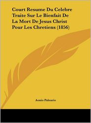 Court Resume Du Celebre Traite Sur Le Bienfait De La Mort De Jesus Christ Pour Les Chretiens (1856) - Aonio Paleario