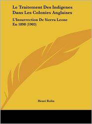 Le Traitement Des Indigenes Dans Les Colonies Anglaises: L'Insurrection de Sierra Leone En 1898 (1903)