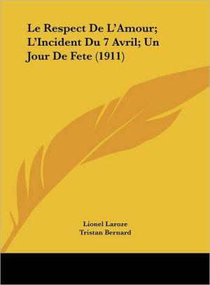Le Respect De L'Amour; L'Incident Du 7 Avril; Un Jour De Fete (1911) - Lionel Laroze, Gabriel Faure, Tristan Bernard