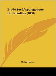 Etude Sur L'Apologetique de Tertullien (1858)
