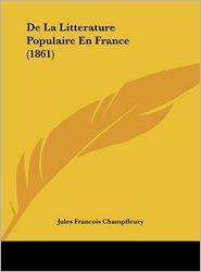 De La Litterature Populaire En France (1861) - Jules Francois Champfleury
