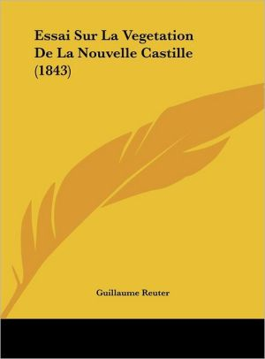 Essai Sur La Vegetation De La Nouvelle Castille (1843) - Guillaume Reuter