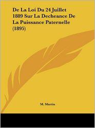 De La Loi Du 24 Juillet 1889 Sur La Decheance De La Puissance Paternelle (1895) - M. Martin