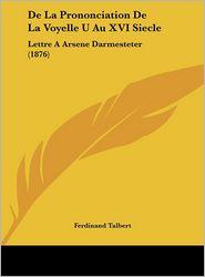 de La Prononciation de La Voyelle U Au XVI Siecle: Lettre a Arsene Darmesteter (1876)