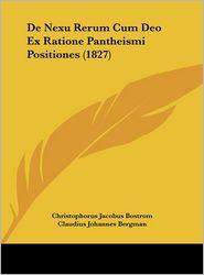 De Nexu Rerum Cum Deo Ex Ratione Pantheismi Positiones (1827) - Christophorus Jacobus Bostrom, Claudius Johannes Bergman