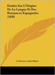 Etudes Sur L'Origine De La Langue Et Des Romances Espagnoles (1838) - E. Rosseeuw Saint-Hilaire