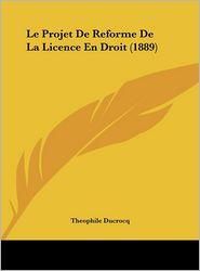 Le Projet De Reforme De La Licence En Droit (1889) - Theophile Ducrocq