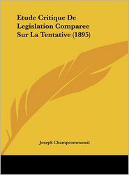 Etude Critique De Legislation Comparee Sur La Tentative (1895) - Joseph Champcommunal