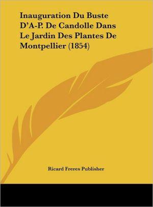Inauguration Du Buste D'A-P. De Candolle Dans Le Jardin Des Plantes De Montpellier (1854) - Ricard Freres Publisher