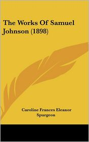 The Works Of Samuel Johnson (1898) - Caroline Frances Eleanor Spurgeon