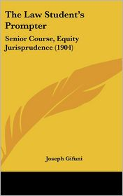 The Law Student's Prompter: Senior Course, Equity Jurisprudence (1904)