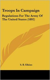 Troops In Campaign: Regulations For The Army Of The United States (1892) - S. B. Elkins