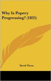 Why Is Popery Progressing? (1835) - David Thom