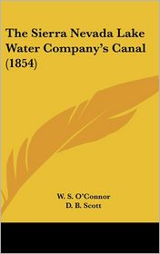 The Sierra Nevada Lake Water Company's Canal (1854) - W. S. O'Connor, D. B. Scott