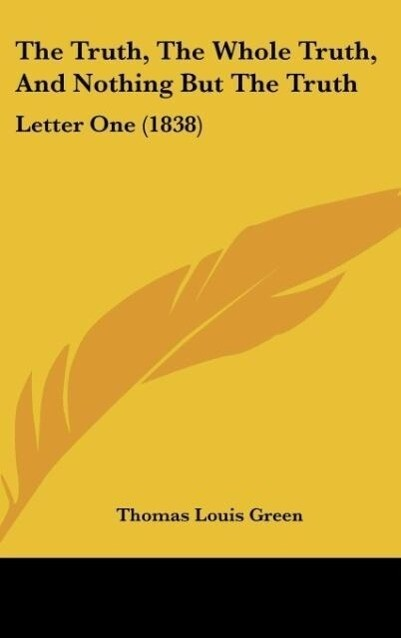 The Truth, The Whole Truth, And Nothing But The Truth als Buch von Thomas Louis Green - Thomas Louis Green