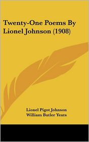 Twenty-One Poems By Lionel Johnson (1908) - Lionel Pigot Johnson, William Butler Yeats (Editor)