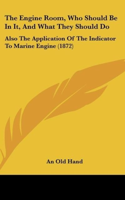 The Engine Room, Who Should Be In It, And What They Should Do als Buch von An Old Hand - Kessinger Publishing, LLC