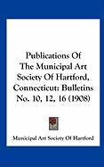 Publications of the Municipal Art Society of Hartford, Connecticut: Bulletins No. 10, 12, 16 (1908)