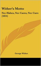 Wither's Motto: NEC Habeo, NEC Careo, NEC Curo (1814) - George Wither
