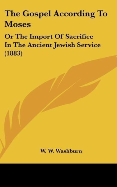 The Gospel According To Moses als Buch von W. W. Washburn - Kessinger Publishing, LLC