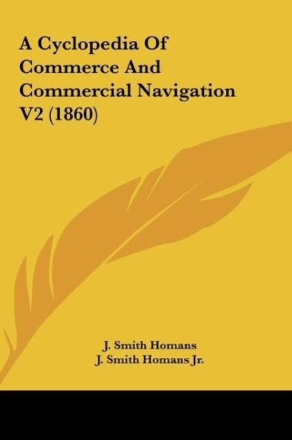A Cyclopedia Of Commerce And Commercial Navigation V2 (1860) als Buch von J. Smith Homans - J. Smith Homans