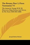 Hooker, Joseph Dalton: The Botany, Part 3, Flora Tasmaniae V1