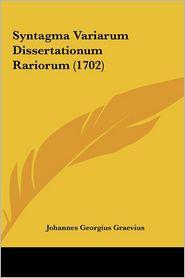 Syntagma Variarum Dissertationum Rariorum (1702) - Johannes Georgius Graevius