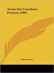 Avenir Des Canadiens-Francais (1902) - Denys Lanctot