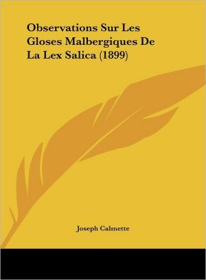 Observations Sur Les Gloses Malbergiques De La Lex Salica (1899)