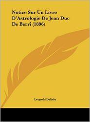 Notice Sur Un Livre D'Astrologie De Jean Duc De Berri (1896) - Leopold Delisle