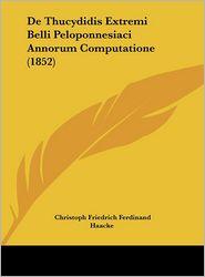 De Thucydidis Extremi Belli Peloponnesiaci Annorum Computatione (1852) - Christoph Friedrich Ferdinand Haacke