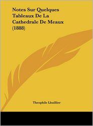 Notes Sur Quelques Tableaux De La Cathedrale De Meaux (1888) - Theophile Lhuillier
