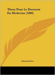 These Pour Le Doctorat En Medecine (1866) - Edouard Gros