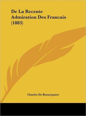 De La Recente Admiration Des Francais (1883) - Charles De Beaurepaire