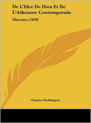 De L'Idee De Dieu Et De L'Atheisme Contemporain: Discours (1858) - Charles Waddington