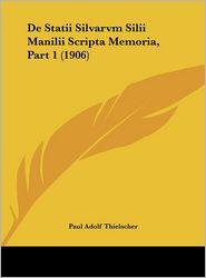 De Statii Silvarvm Silii Manilii Scripta Memoria, Part 1 (1906) - Paul Adolf Thielscher