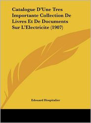Catalogue D'Une Tres Importante Collection de Livres Et de Documents Sur L'Electricite (1907)