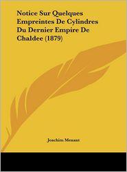 Notice Sur Quelques Empreintes De Cylindres Du Dernier Empire De Chaldee (1879) - Joachim Menant