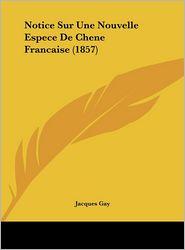 Notice Sur Une Nouvelle Espece De Chene Francaise (1857) - Jacques Gay