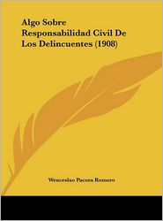 Algo Sobre Responsabilidad Civil de Los Delincuentes (1908)