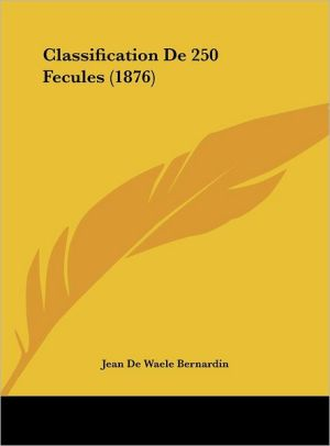 Classification De 250 Fecules (1876) - Jean De Waele Bernardin