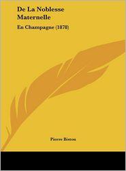 De La Noblesse Maternelle: En Champagne (1878) - Pierre Biston